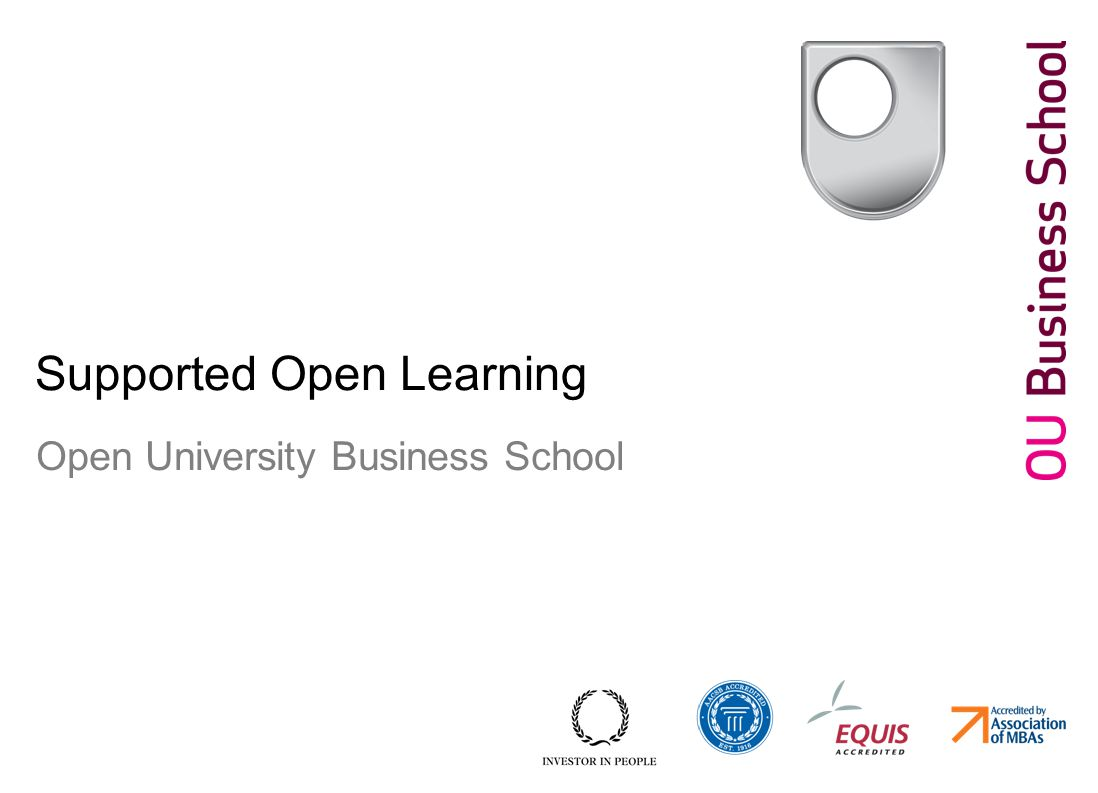 Title of presentation in grey 15pt Date in grey 15pt Supported Open Learning Open University Business School