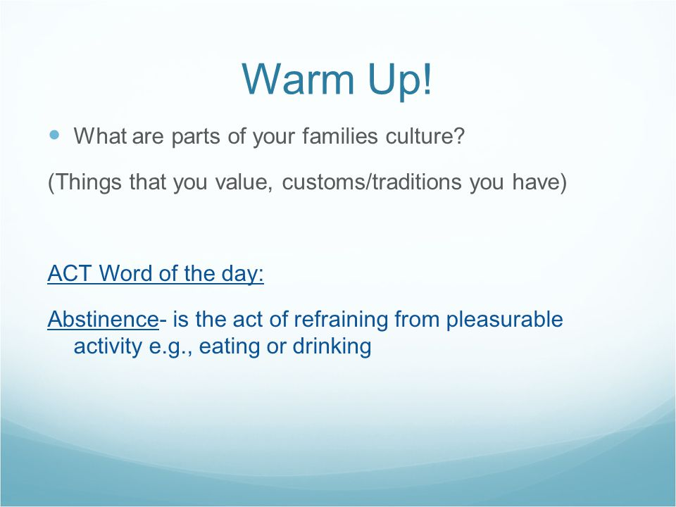 Warm Up. What are parts of your families culture.