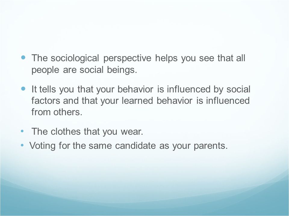 The sociological perspective helps you see that all people are social beings.