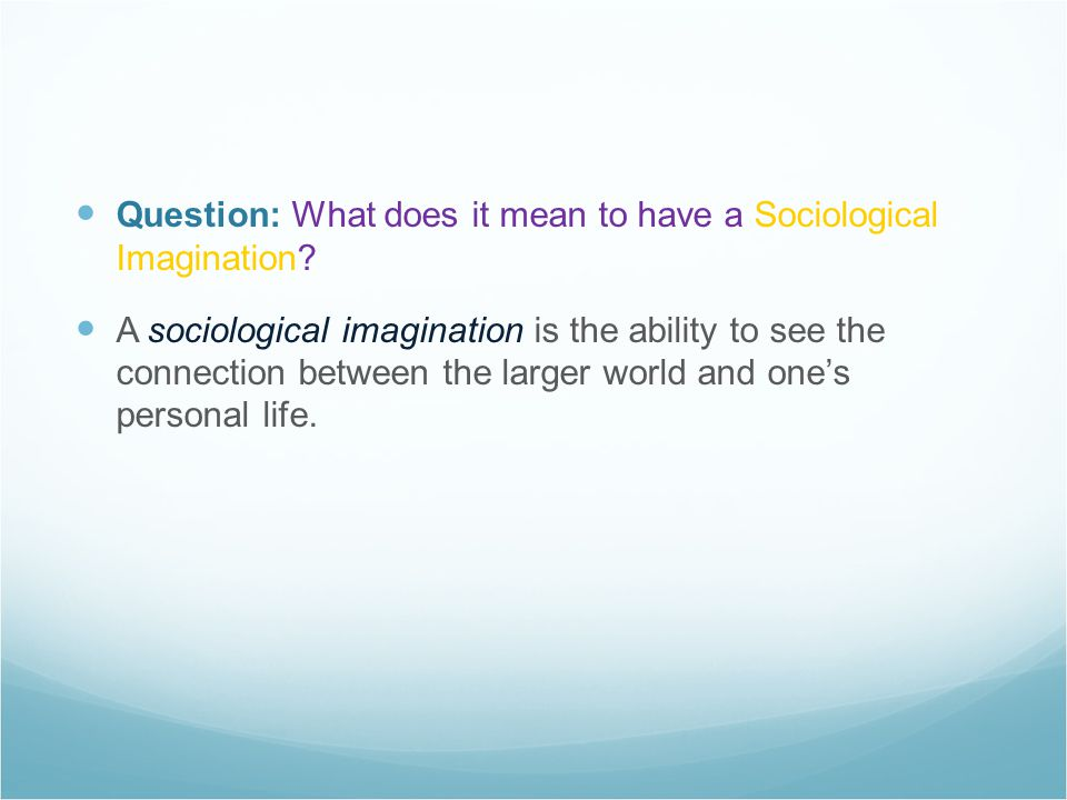 Question: What does it mean to have a Sociological Imagination.