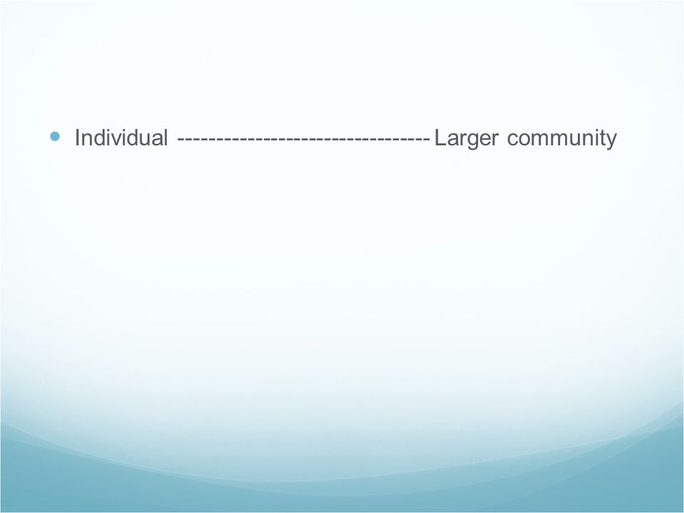 Individual Larger community
