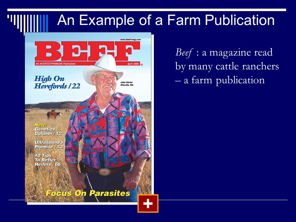 An Example of a Farm Publication + Beef : a magazine read by many cattle ranchers – a farm publication