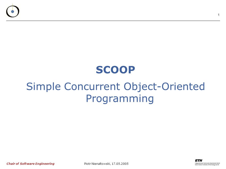 Chair of Software Engineering Piotr Nienaltowski, SCOOP Simple Concurrent Object-Oriented Programming