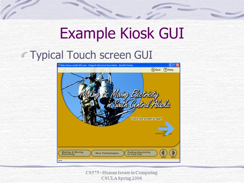 CS575 - Human Issues in Computing CSULA Spring 2006 Example Kiosk GUI Typical Touch screen GUI