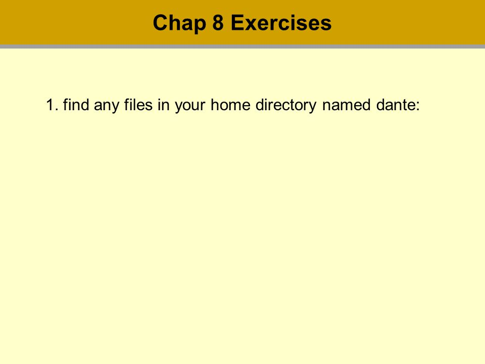1. find any files in your home directory named dante: Chap 8 Exercises