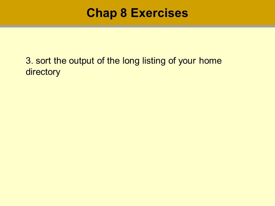 3. sort the output of the long listing of your home directory Chap 8 Exercises