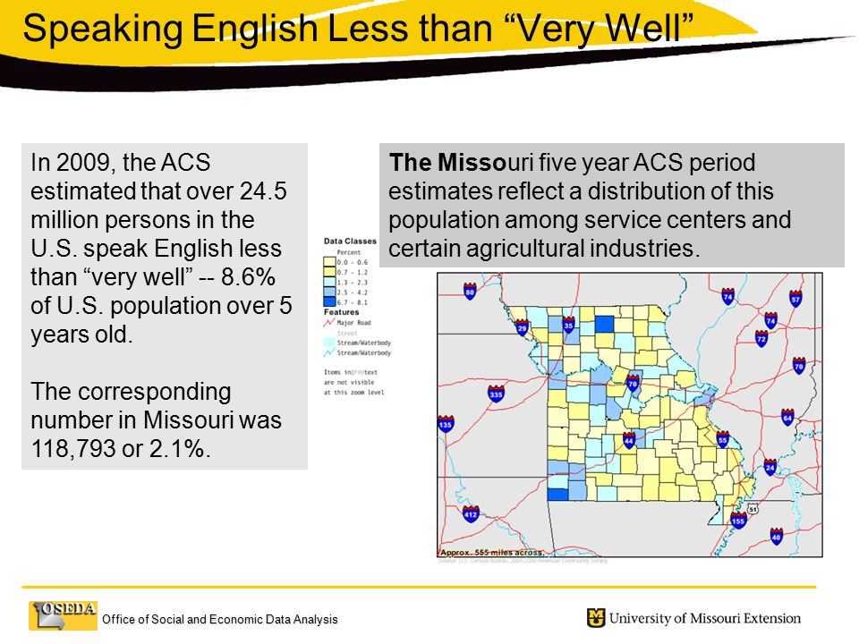 Speaking English Less than Very Well In 2009, the ACS estimated that over 24.5 million persons in the U.S.