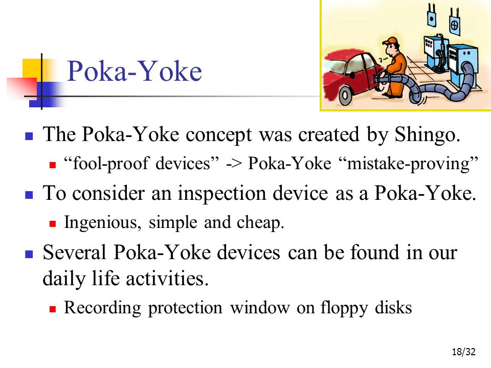 18/32 Poka-Yoke The Poka-Yoke concept was created by Shingo.