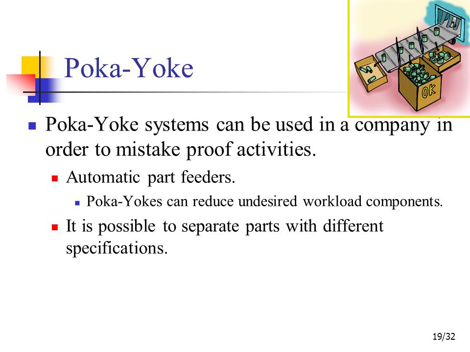 19/32 Poka-Yoke Poka-Yoke systems can be used in a company in order to mistake proof activities.