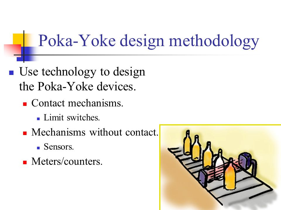 28/32 Poka-Yoke design methodology Use technology to design the Poka-Yoke devices.