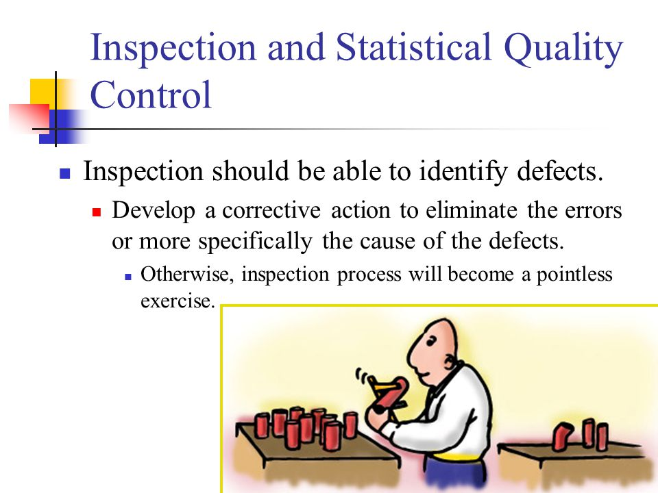 9/32 Inspection and Statistical Quality Control Inspection should be able to identify defects.