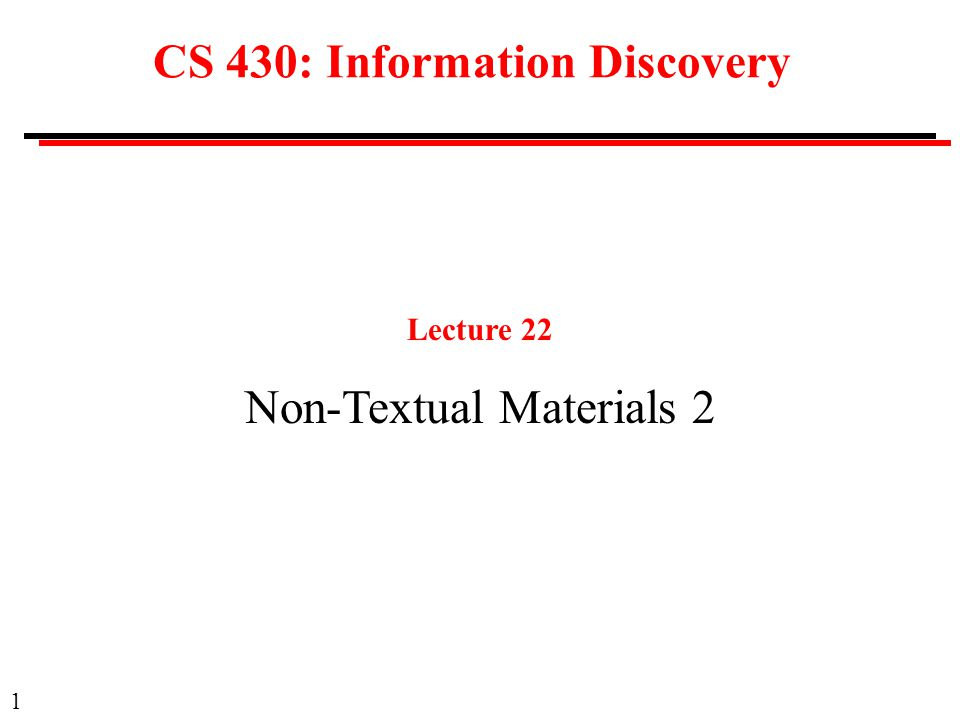 1 CS 430: Information Discovery Lecture 22 Non-Textual Materials 2