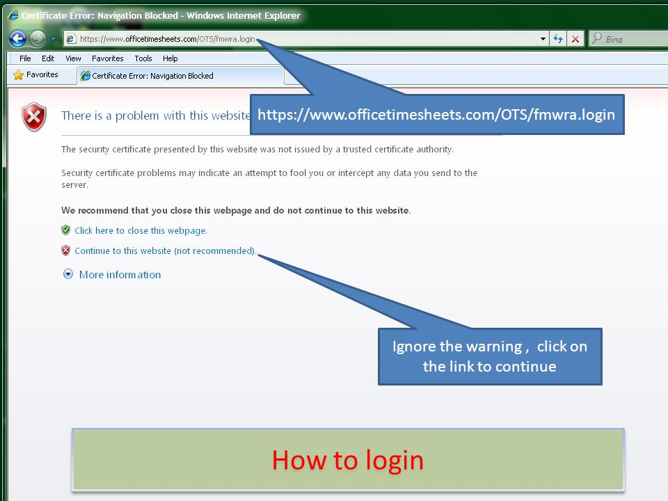 2 ignore the warning click on the link to continue httpswwwofficetimesheetscomotsfmwralogin how to login