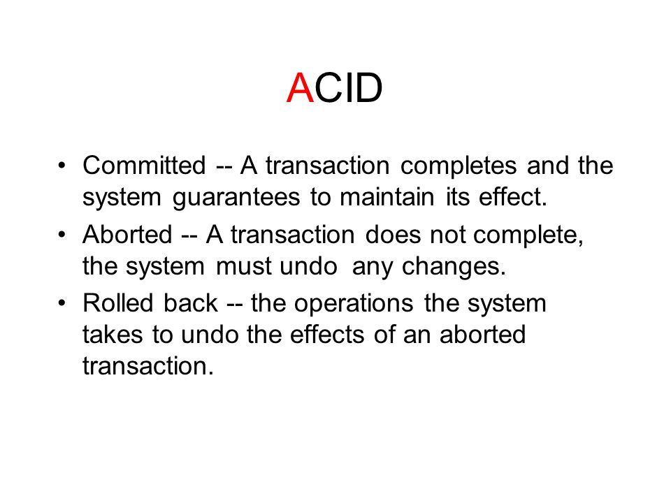 ACID Committed -- A transaction completes and the system guarantees to maintain its effect.