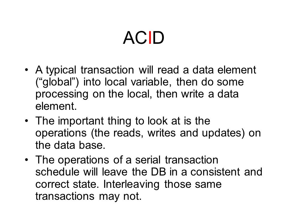 ACID A typical transaction will read a data element ( global ) into local variable, then do some processing on the local, then write a data element.