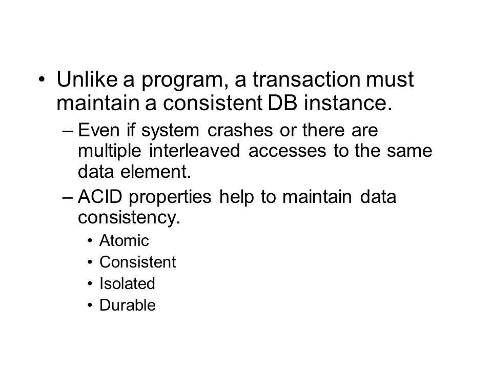 Unlike a program, a transaction must maintain a consistent DB instance.