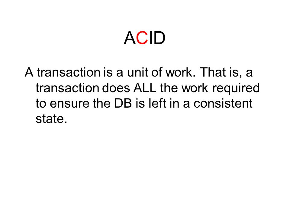 ACID A transaction is a unit of work.