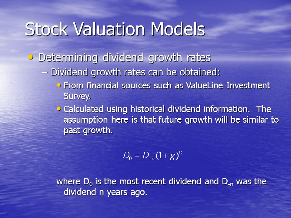 Determining dividend growth rates Determining dividend growth rates –Dividend growth rates can be obtained: From financial sources such as ValueLine Investment Survey.