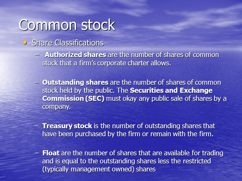 Share Classifications Share Classifications – Authorized shares are the number of shares of common stock that a firm's corporate charter allows.