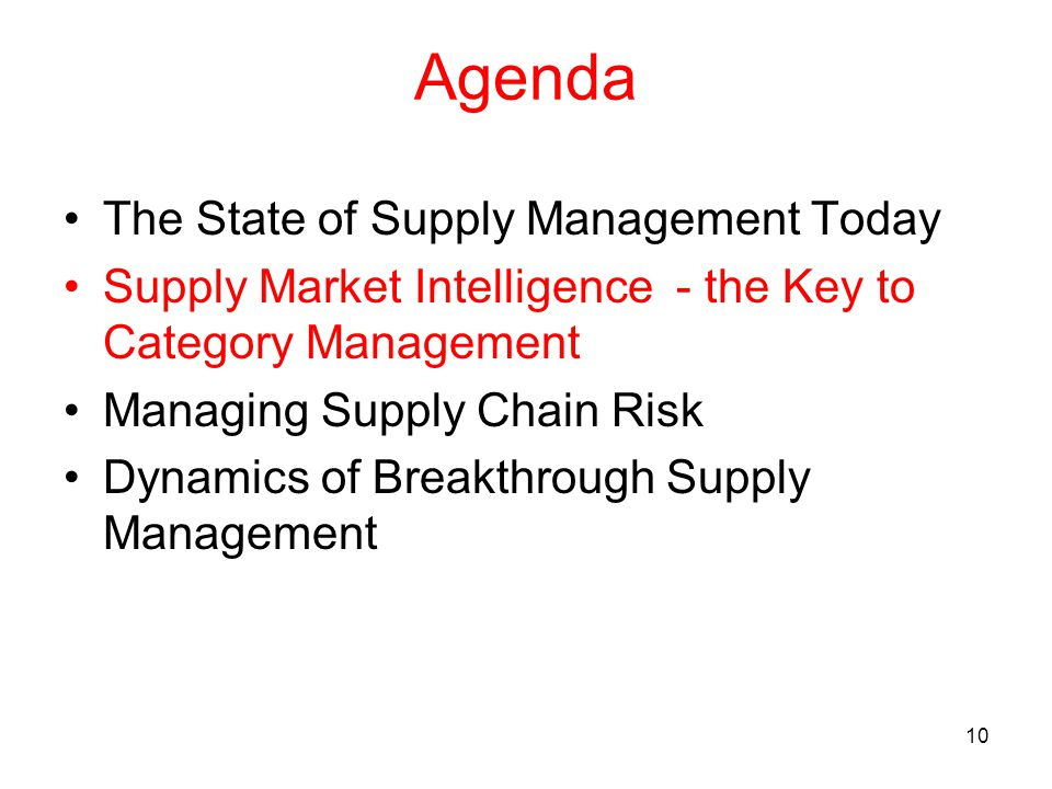 10 Agenda The State of Supply Management Today Supply Market Intelligence - the Key to Category Management Managing Supply Chain Risk Dynamics of Breakthrough Supply Management