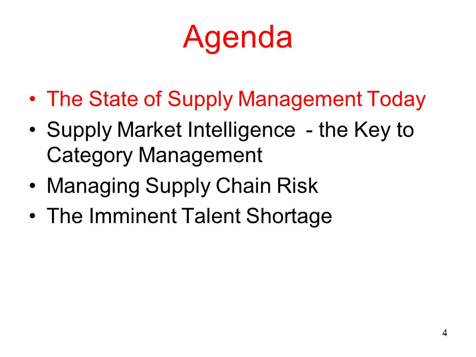 4 Agenda The State of Supply Management Today Supply Market Intelligence - the Key to Category Management Managing Supply Chain Risk The Imminent Talent Shortage