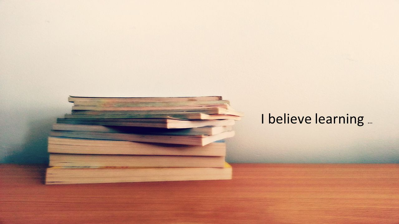 I believe learning …