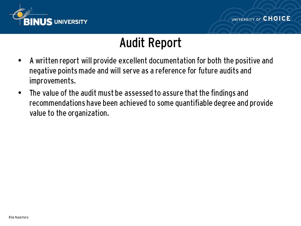 Bina Nusantara Audit Report A written report will provide excellent documentation for both the positive and negative points made and will serve as a reference for future audits and improvements.