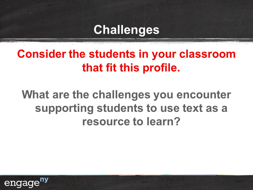 Challenges Consider the students in your classroom that fit this profile.