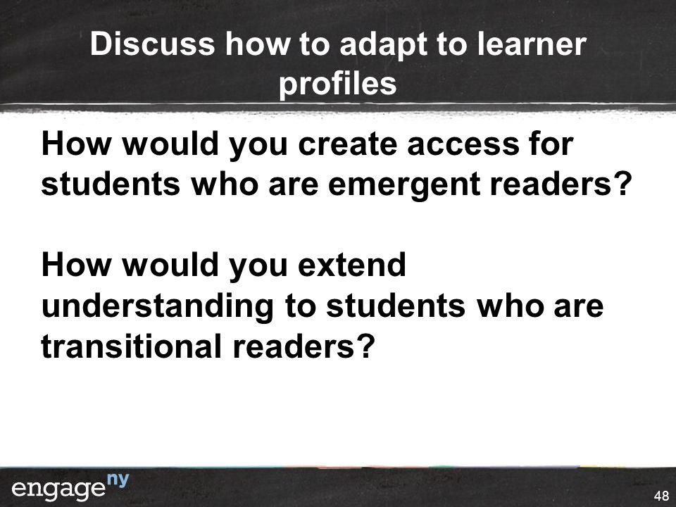 Discuss how to adapt to learner profiles How would you create access for students who are emergent readers.