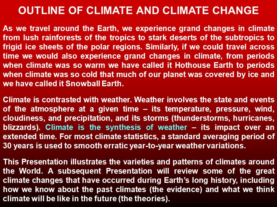 OUTLINE OF CLIMATE AND CLIMATE CHANGE As we travel around the Earth, we experience grand changes in climate from lush rainforests of the tropics to stark deserts of the subtropics to frigid ice sheets of the polar regions.