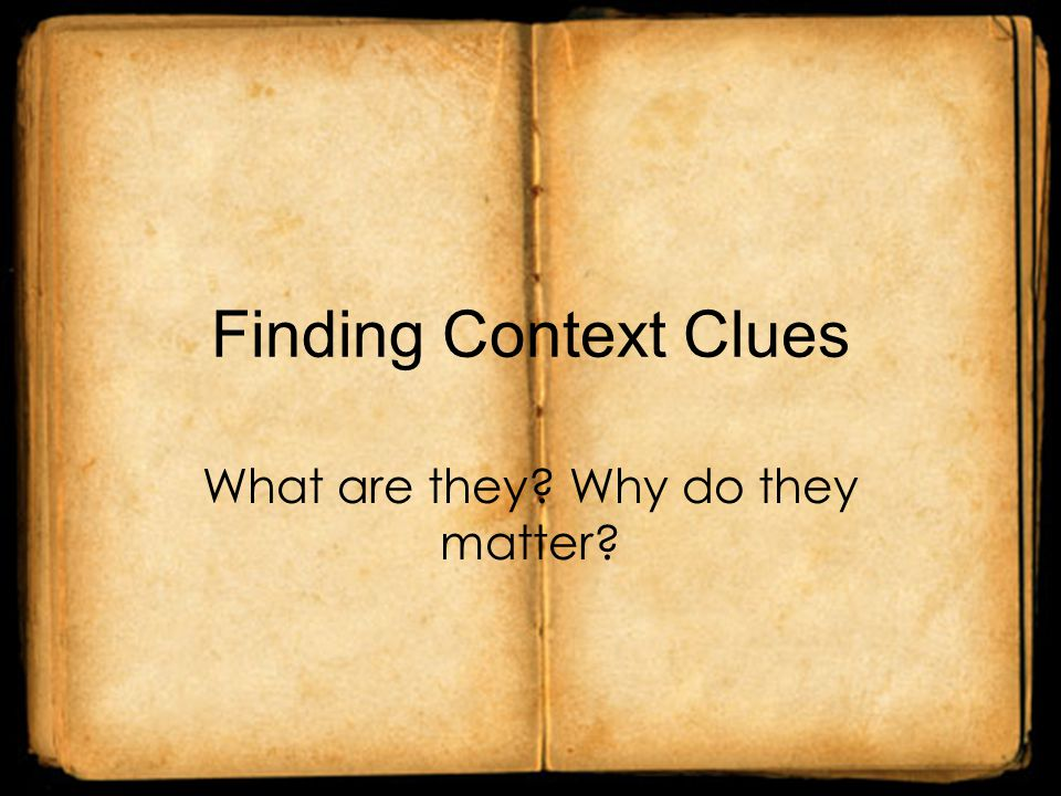da9c515336562 Finding Context Clues What are they  Why do they matter  - ppt download