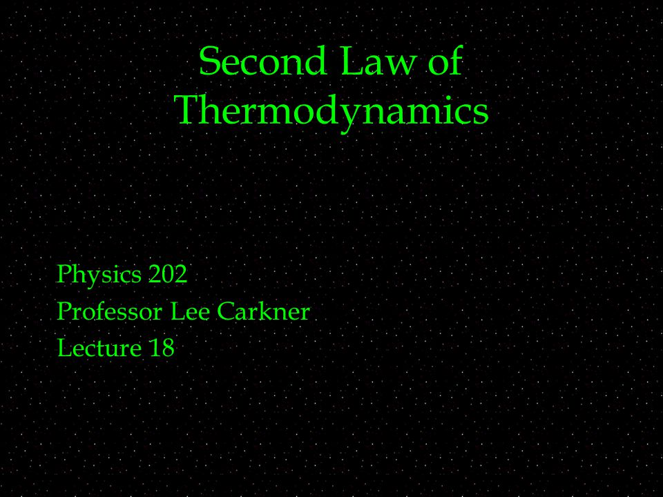 Second Law of Thermodynamics Physics 202 Professor Lee Carkner Lecture 18