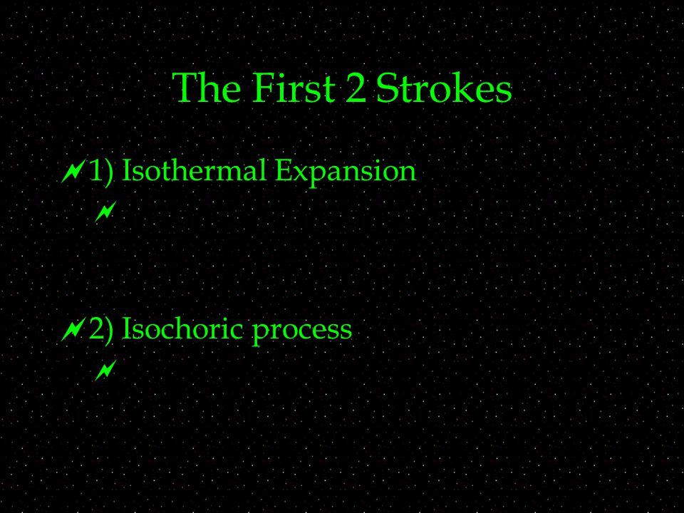 The First 2 Strokes  1) Isothermal Expansion   2) Isochoric process 