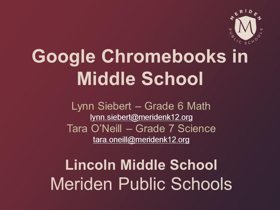 Google Chromebooks in Middle School Lynn Siebert – Grade 6