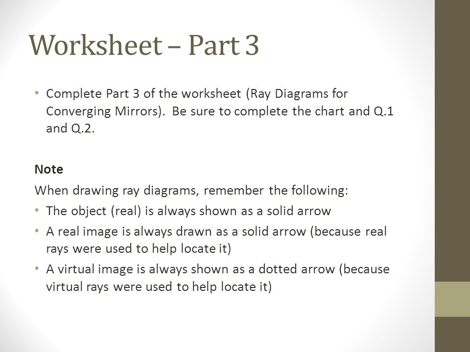 Worksheet – Part 3 Complete Part 3 of the worksheet (Ray Diagrams for Converging Mirrors).