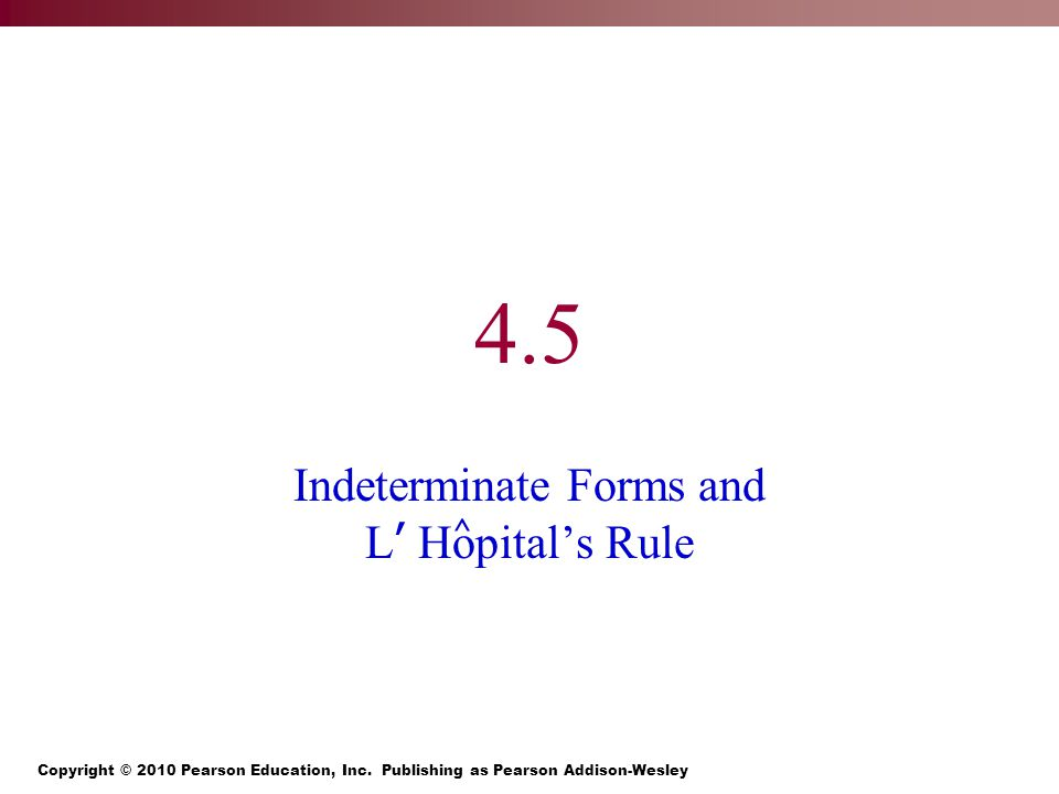 4.5 Indeterminate Forms and L ' Hopital's Rule ^