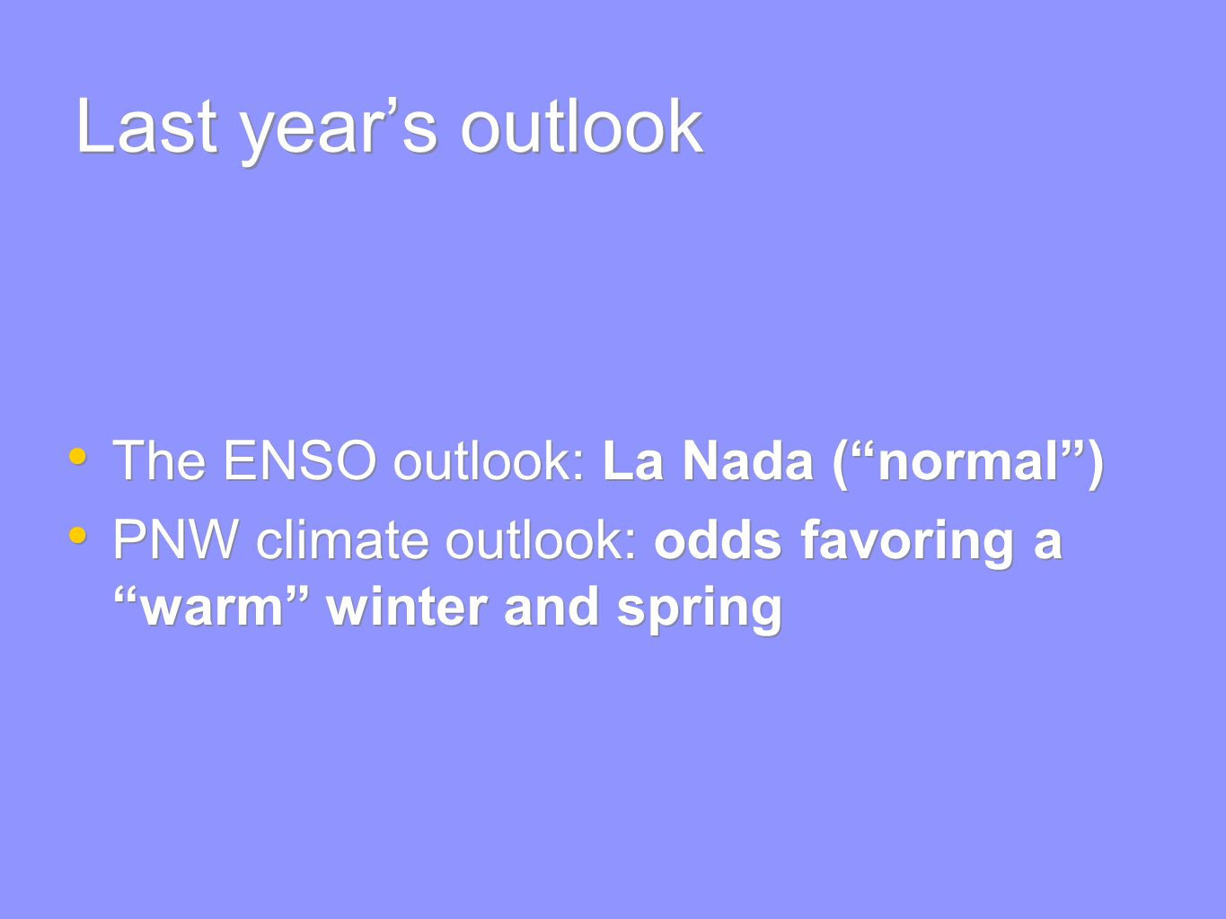 Last year's outlook The ENSO outlook: La Nada ( normal ) PNW climate outlook: odds favoring a warm winter and spring The ENSO outlook: La Nada ( normal ) PNW climate outlook: odds favoring a warm winter and spring