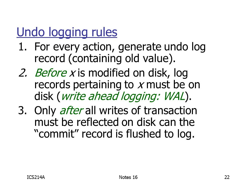 ICS214ANotes 1622 Undo logging rules 1.For every action, generate undo log record (containing old value).
