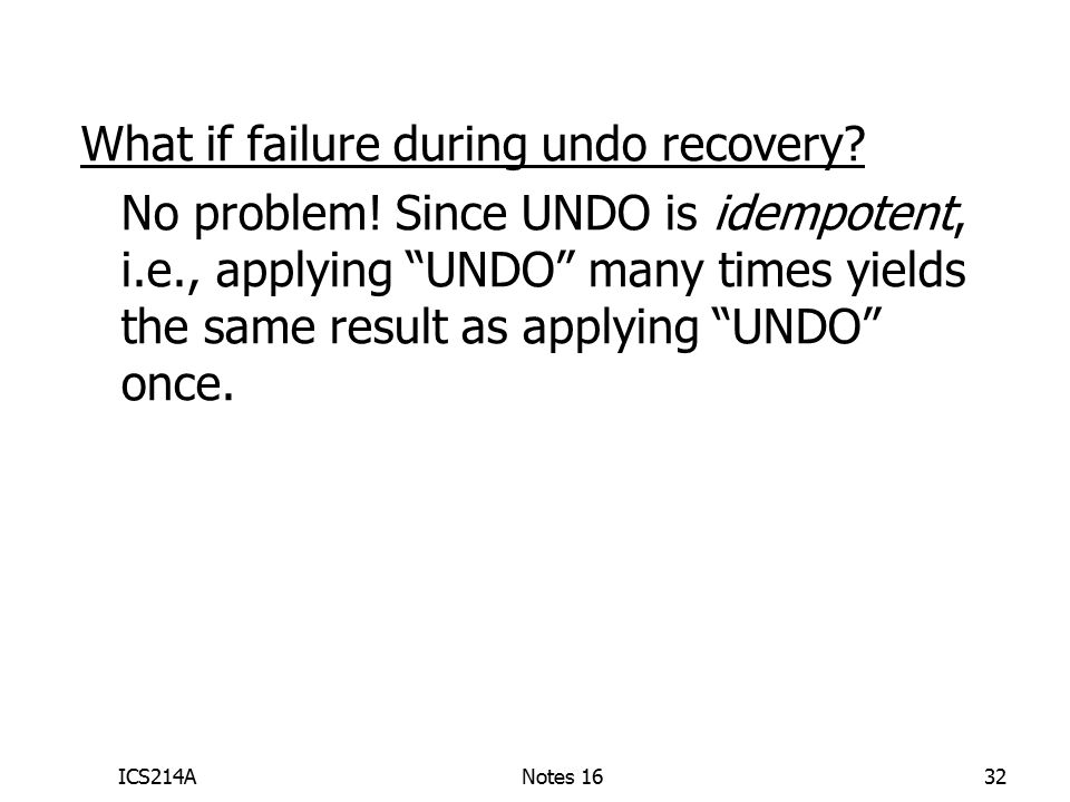 ICS214ANotes 1632 What if failure during undo recovery.