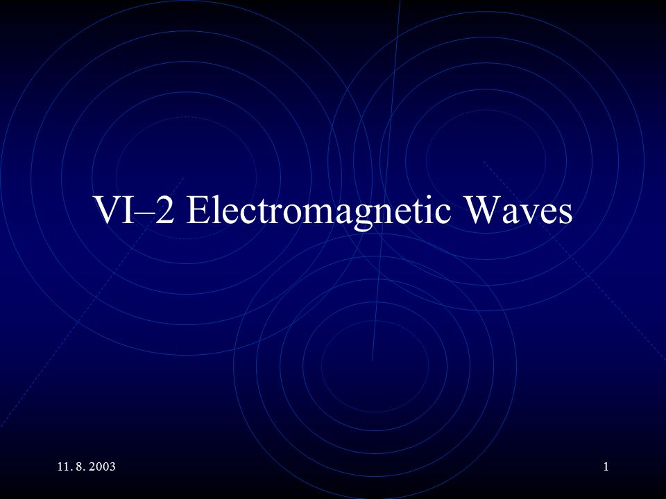 VI–2 Electromagnetic Waves