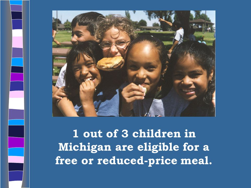 1 out of 3 children in Michigan are eligible for a free or reduced-price meal.
