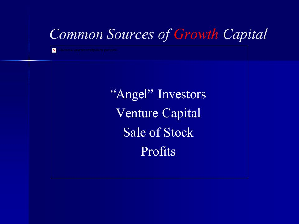 Common Sources of Growth Capital Angel Investors Venture Capital Sale of Stock Profits