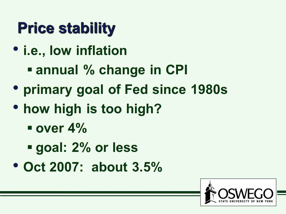 Price stability i.e., low inflation  annual % change in CPI primary goal of Fed since 1980s how high is too high.