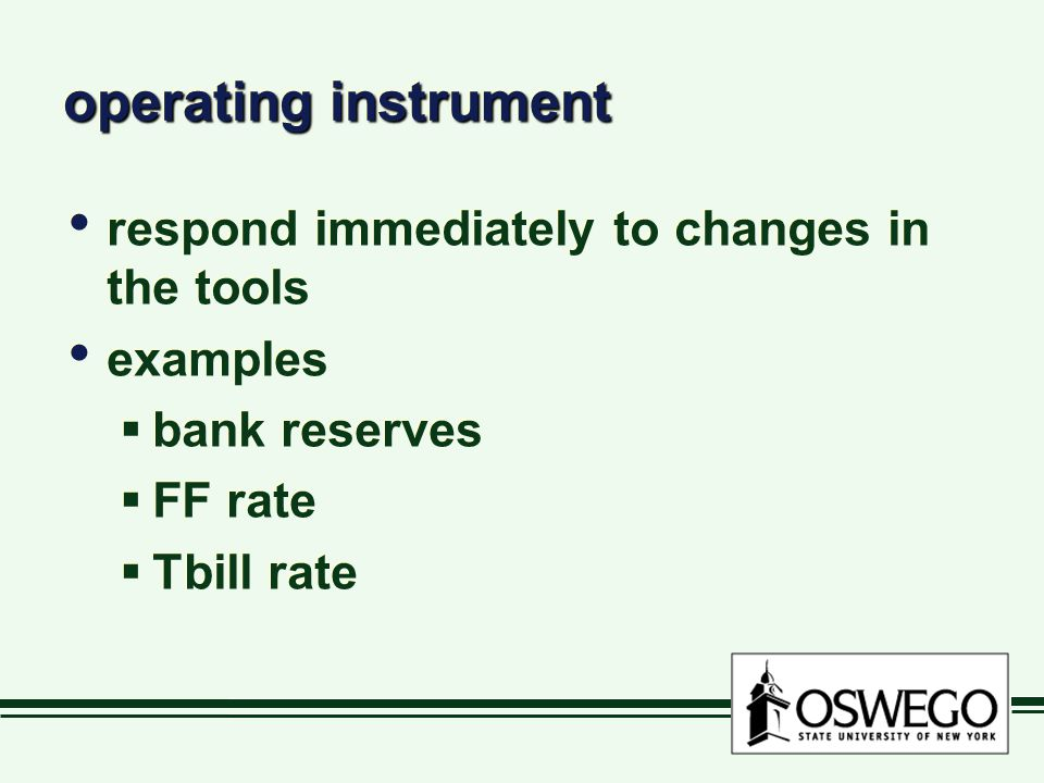 operating instrument respond immediately to changes in the tools examples  bank reserves  FF rate  Tbill rate respond immediately to changes in the tools examples  bank reserves  FF rate  Tbill rate