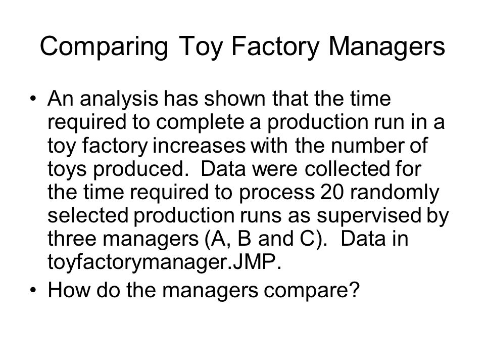 Comparing Toy Factory Managers An analysis has shown that the time required to complete a production run in a toy factory increases with the number of toys produced.