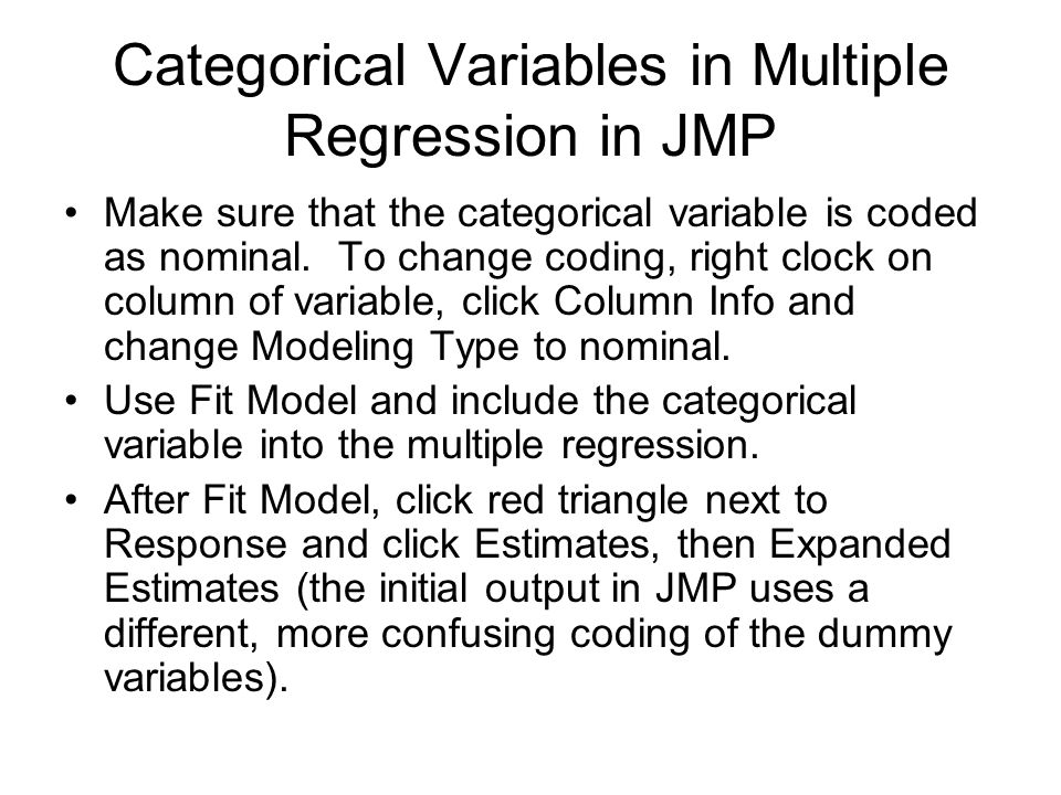 Categorical Variables in Multiple Regression in JMP Make sure that the categorical variable is coded as nominal.