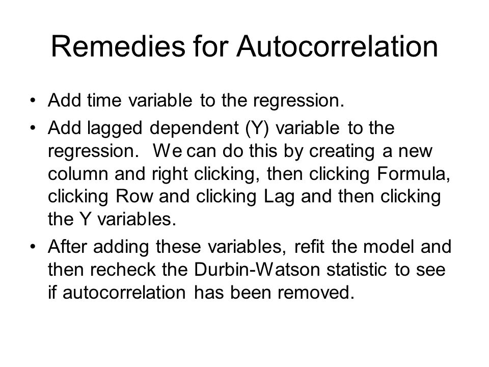 Remedies for Autocorrelation Add time variable to the regression.