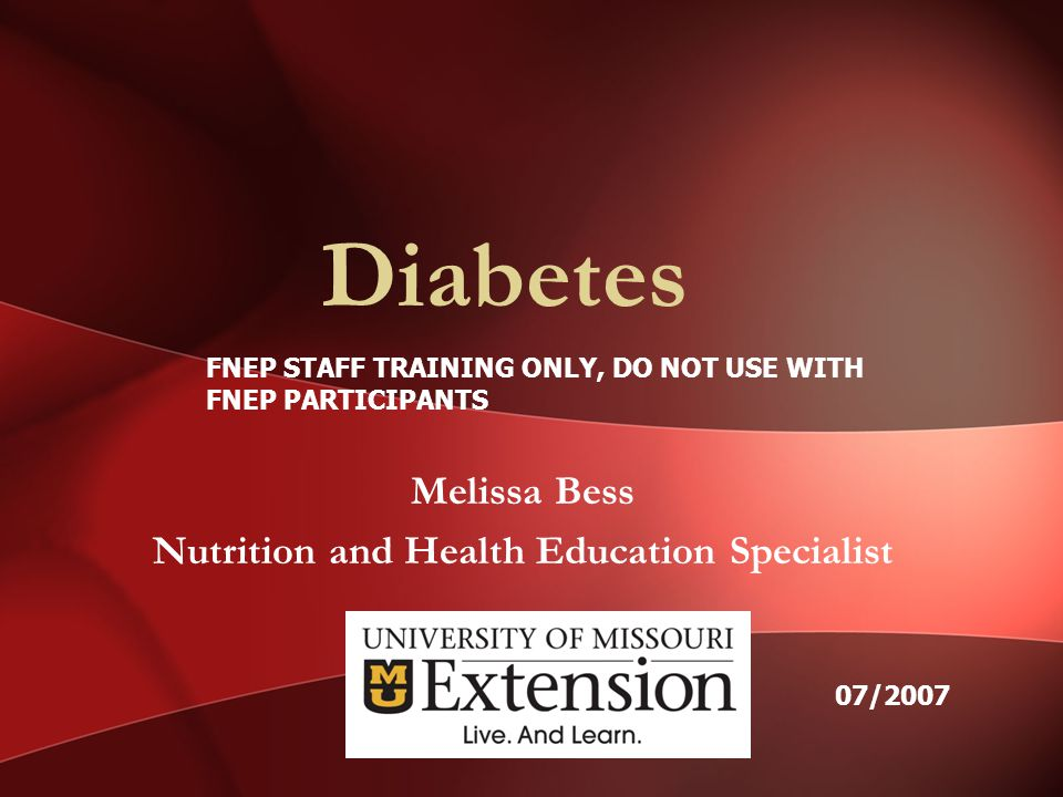 Diabetes Melissa Bess Nutrition and Health Education Specialist FNEP STAFF TRAINING ONLY, DO NOT USE WITH FNEP PARTICIPANTS 07/2007
