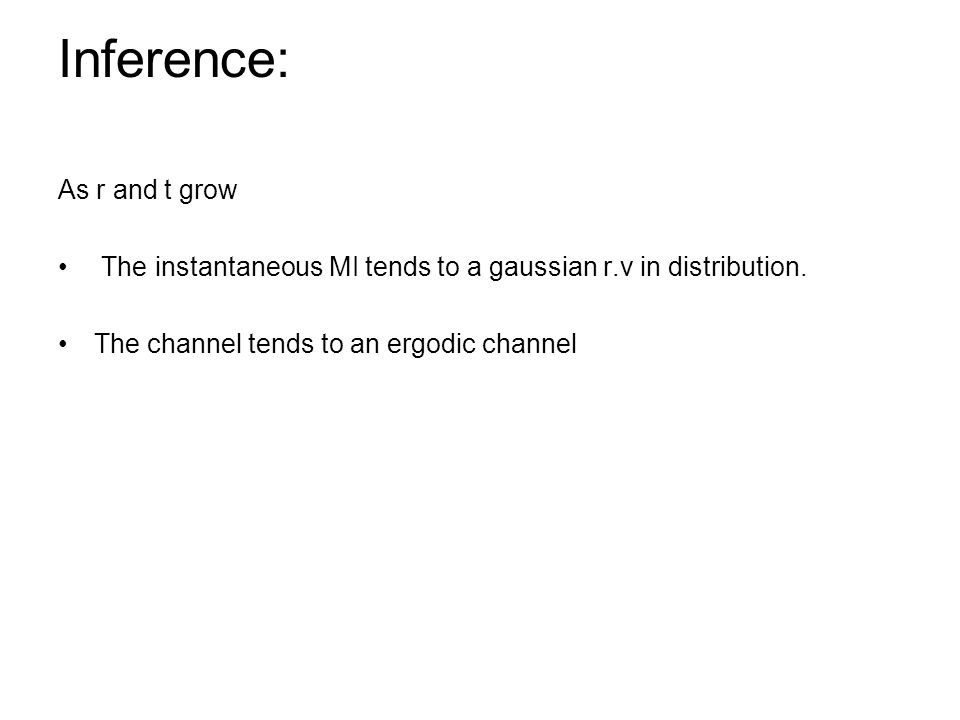 Inference: As r and t grow The instantaneous MI tends to a gaussian r.v in distribution.