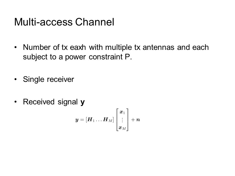 Multi-access Channel Number of tx eaxh with multiple tx antennas and each subject to a power constraint P.